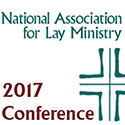 National Association for Lay Ministry 2017 Conference