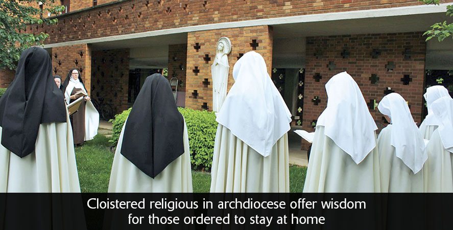 Cloistered religious in archdiocese offer wisdom for those ordered to stay at home